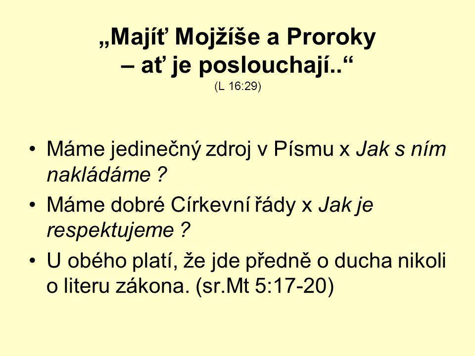 """""""Majíť Mojžíše a Proroky – ať je poslouchají.."""" (L 16:29) Máme jedinečný zdroj v Písmu x Jak s ním nakládáme ? Máme dobré Církevní řády x Jak je respe"""