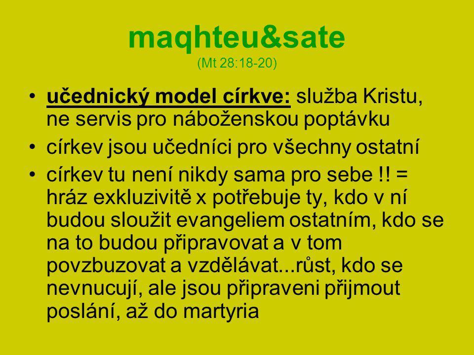 maqhteu&sate (Mt 28:18-20) učednický model církve: služba Kristu, ne servis pro náboženskou poptávku církev jsou učedníci pro všechny ostatní církev tu není nikdy sama pro sebe !.
