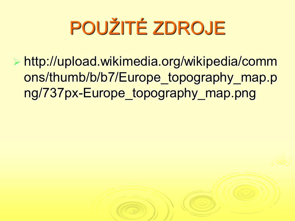 POUŽITÉ ZDROJE  http://upload.wikimedia.org/wikipedia/comm ons/thumb/b/b7/Europe_topography_map.p ng/737px-Europe_topography_map.png
