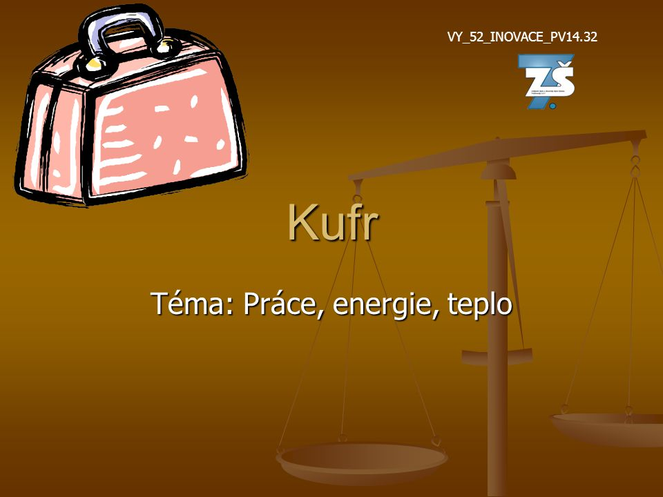 Kufr Téma: Práce, energie, teplo VY_52_INOVACE_PV14.32