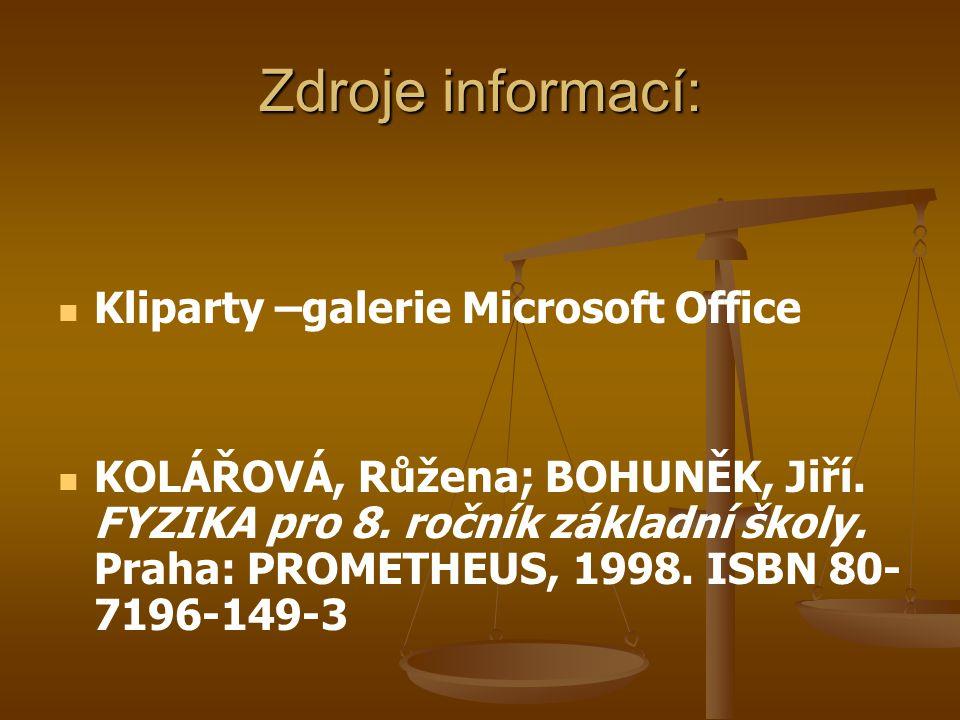 Zdroje informací: Kliparty –galerie Microsoft Office KOLÁŘOVÁ, Růžena; BOHUNĚK, Jiří.