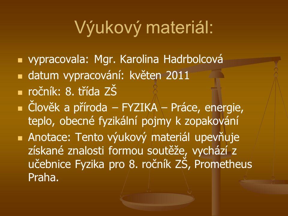 Výukový materiál: vypracovala: Mgr. Karolina Hadrbolcová datum vypracování: květen 2011 ročník: 8.
