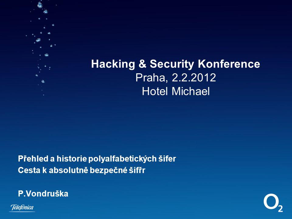 Hacking & Security Konference Praha, 2.2.2012 Hotel Michael Přehled a historie polyalfabetických šifer Cesta k absolutně bezpečné šifřr P.Vondruška