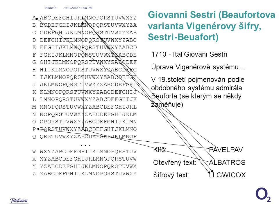 1/10/2015 11:01 PM Slide13 Giovanni Sestri (Beaufortova varianta Vigenérovy šifry, Sestri-Beuafort) A ABCDEFGHIJKLMNOPQRSTUVWXYZ B BCDEFGHIJKLMNOPQRST