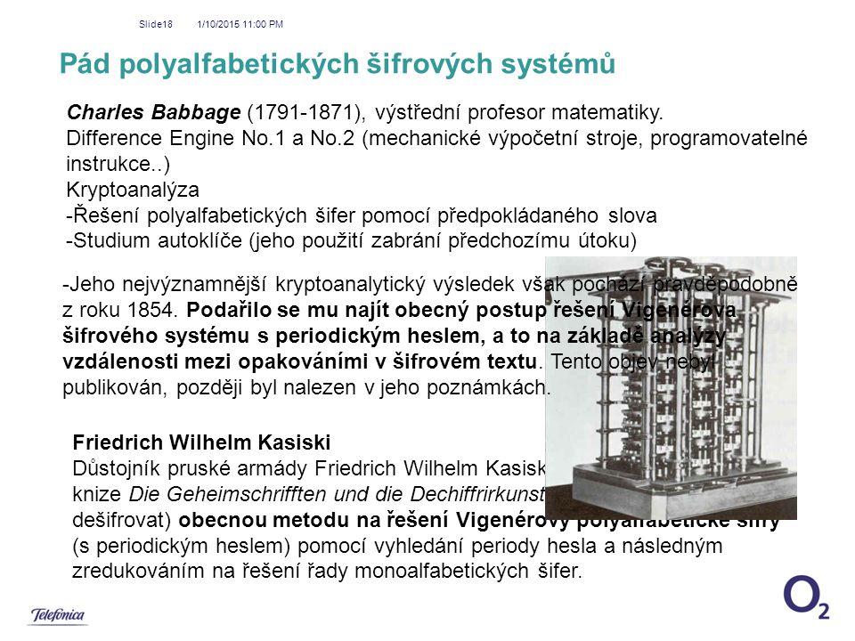 1/10/2015 11:01 PM Slide18 Pád polyalfabetických šifrových systémů Charles Babbage (1791-1871), výstřední profesor matematiky. Difference Engine No.1