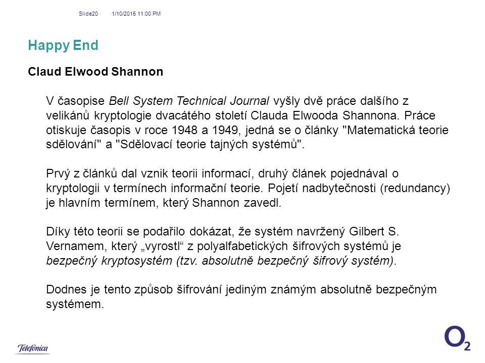 1/10/2015 11:01 PM Slide20 Happy End Claud Elwood Shannon V časopise Bell System Technical Journal vyšly dvě práce dalšího z velikánů kryptologie dvac