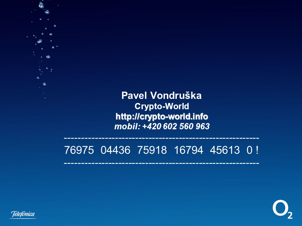 http://crypto-world.info Pavel Vondruška Crypto-World http://crypto-world.info mobil: +420 602 560 963 ---------------------------------------------------------- 76975 04436 75918 16794 45613 0 .