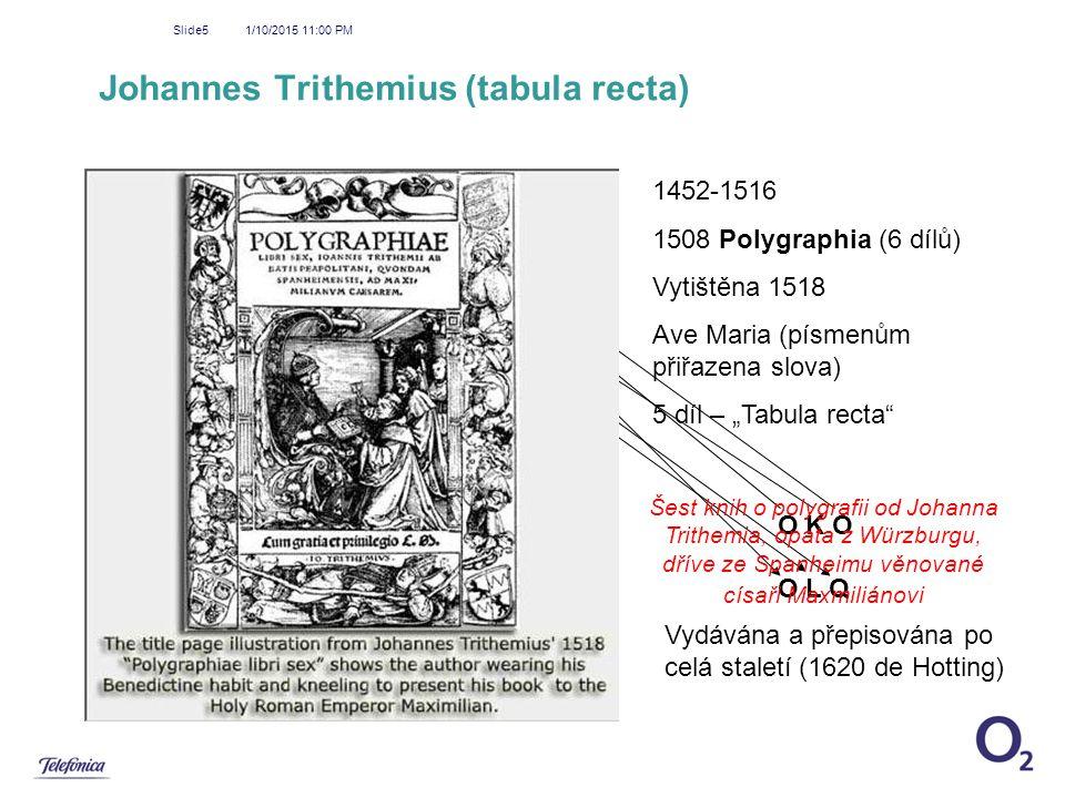 1/10/2015 11:01 PM Slide5 Johannes Trithemius (tabula recta) 1 ABCDEFGHIJKLMNOPQRSTUVWXYZ 2 BCDEFGHIJKLMNOPQRSTUVWXYZA 3 CDEFGHIJKLMNOPQRSTUVWXYZAB 4