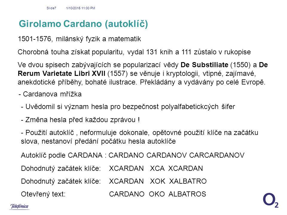 1/10/2015 11:01 PM Slide7 Girolamo Cardano (autoklíč) 1501-1576, milánský fyzik a matematik Chorobná touha získat popularitu, vydal 131 knih a 111 zůs