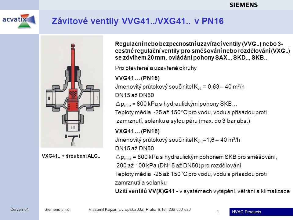 HVAC Products Siemens s.r.o.Vlastimil Kojzar, Evropská 33a, Praha 6, tel.:233 033 623 2 Srpen 2014 Přírubové ventily VVF22/32/42 a VXF22/32/42 Regulační nebo bezpečnostní uzavírací ventily (VVF..) nebo regulační 3-cestné ventily pro směšování nebo rozdělování (VXF..) se zdvihem 20 mm (ovládání pouze pohony SAX.., SKD.., SKB..) a 40 mm od DN100 včetně (ovládání pouze pohony SKC…) Pro uzavřené okruhy v zařízeních dálkového vytápění a chlazení (kromě V.F22),v kotelnách, topných zónách, ve větracích a VZT jednotkách VVF22…, VXF212 (PN6) K vs 2,5 – 160 m 3 /h, DN25 – DN100 VVF32…, VXF32… (PN10) K vs 1,6 – 400 m 3 /h, DN15 – DN150 VVF42…, VXF42… (PN16) K vs 1,6 – 400 m 3 /h, DN15 – DN150 Trojcestné ventily VXF..