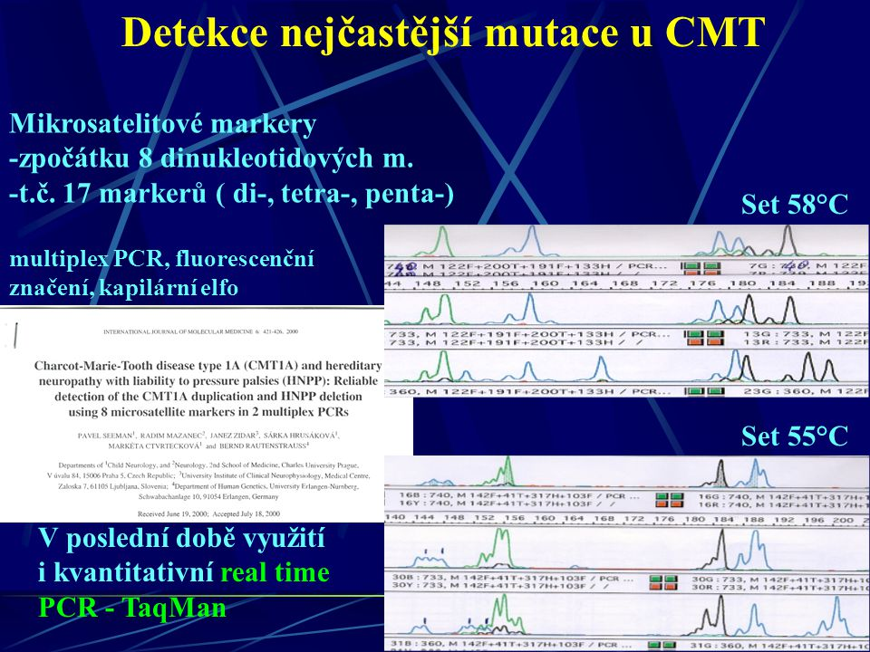 Detekce nejčastější mutace u CMT Set 58°C Set 55°C V poslední době využití i kvantitativní real time PCR - TaqMan Mikrosatelitové markery -zpočátku 8