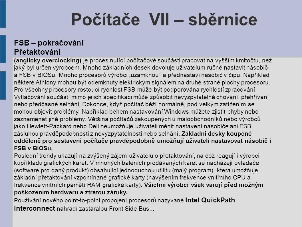 FSB – pokračování Přetaktování (anglicky overclocking) je proces nutící počítačové součásti pracovat na vyšším kmitočtu, než jaký byl určen výrobcem.