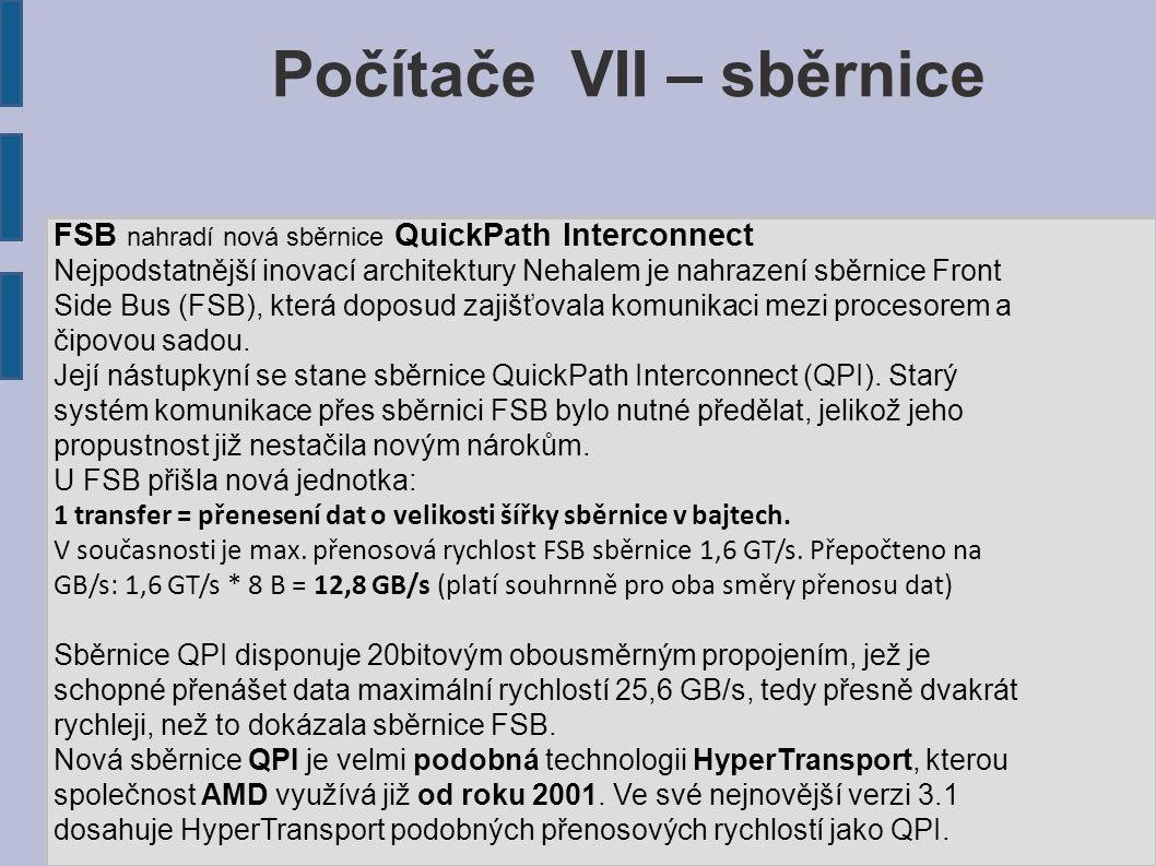 FSB nahradí nová sběrnice QuickPath Interconnect Nejpodstatnější inovací architektury Nehalem je nahrazení sběrnice Front Side Bus (FSB), která doposu