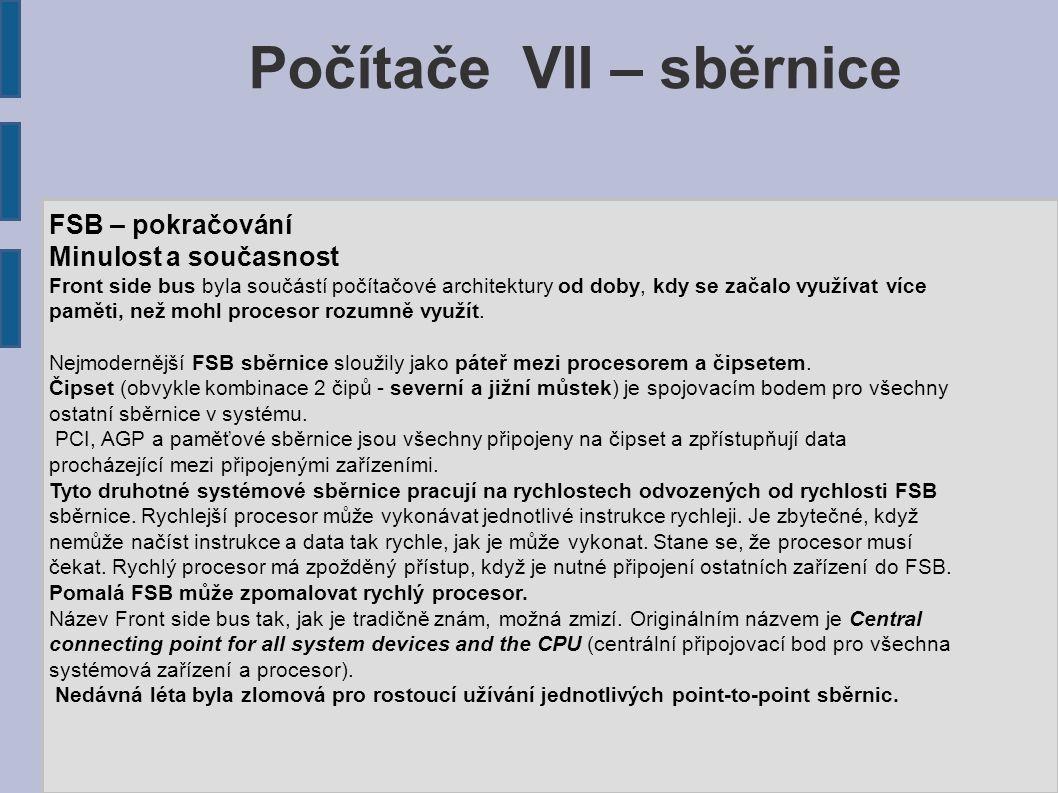 FSB – pokračování Minulost a současnost Front side bus byla součástí počítačové architektury od doby, kdy se začalo využívat více paměti, než mohl pro