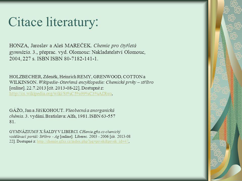 Citace literatury : HONZA, Jaroslav a Aleš MAREČEK. Chemie pro čtyřletá gymnázia. 3., přeprac. vyd. Olomouc: Nakladatelství Olomouc, 2004, 227 s. ISBN