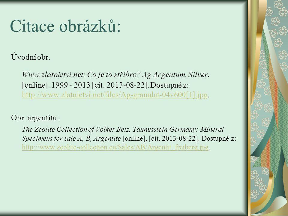 Citace obrázků: Úvodní obr. Www.zlatnictvi.net: Co je to stříbro? Ag Argentum, Silver. [online]. 1999 - 2013 [cit. 2013-08-22]. Dostupné z: http://www