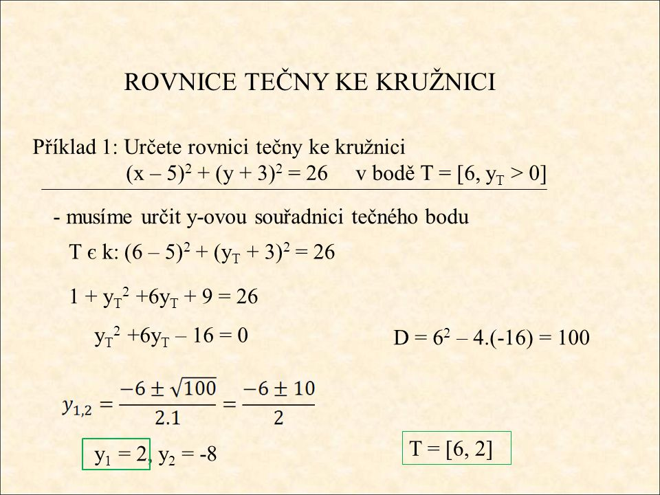 ROVNICE TEČNY KE KRUŽNICI Příklad 1: Určete rovnici tečny ke kružnici (x – 5) 2 + (y + 3) 2 = 26 v bodě T = [6, 2] (x – 5).