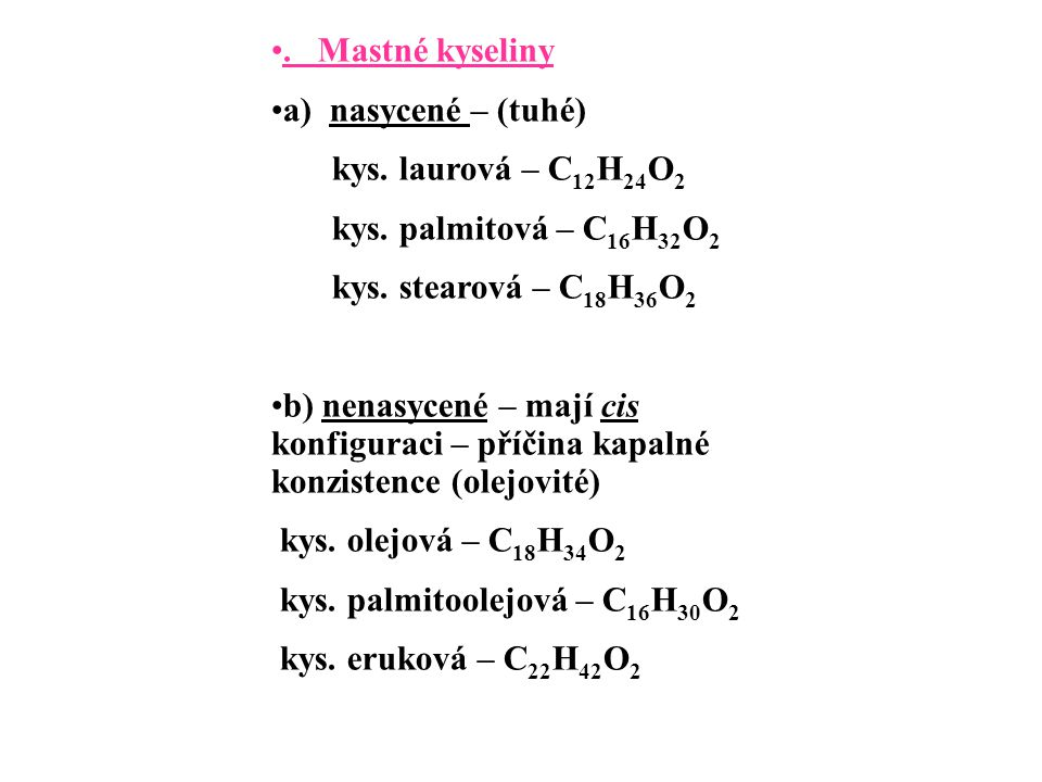 Mastné kyseliny a) nasycené – (tuhé) kys.laurová – C 12 H 24 O 2 kys.