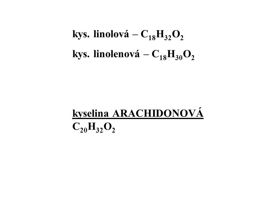 kys. linolová – C 18 H 32 O 2 kys. linolenová – C 18 H 30 O 2 kyselina ARACHIDONOVÁ C 20 H 32 O 2
