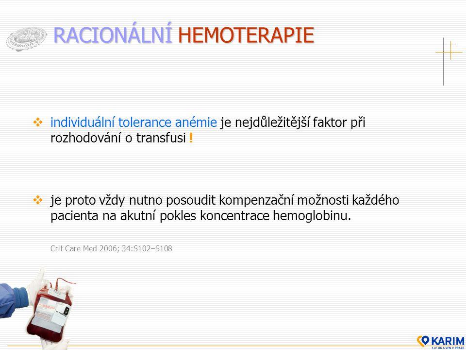 RACIONÁLNÍ HEMOTERAPIE  individuální tolerance anémie je nejdůležitější faktor při rozhodování o transfusi !  je proto vždy nutno posoudit kompenzač