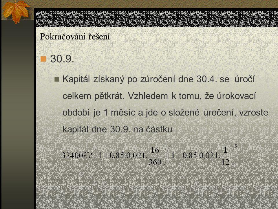Pokračování řešení 30.9. Kapitál získaný po zúročení dne 30.4. se úročí celkem pětkrát. Vzhledem k tomu, že úrokovací období je 1 měsíc a jde o složen