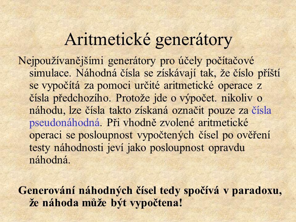 Aritmetické generátory Nejpoužívanějšími generátory pro účely počítačové simulace.