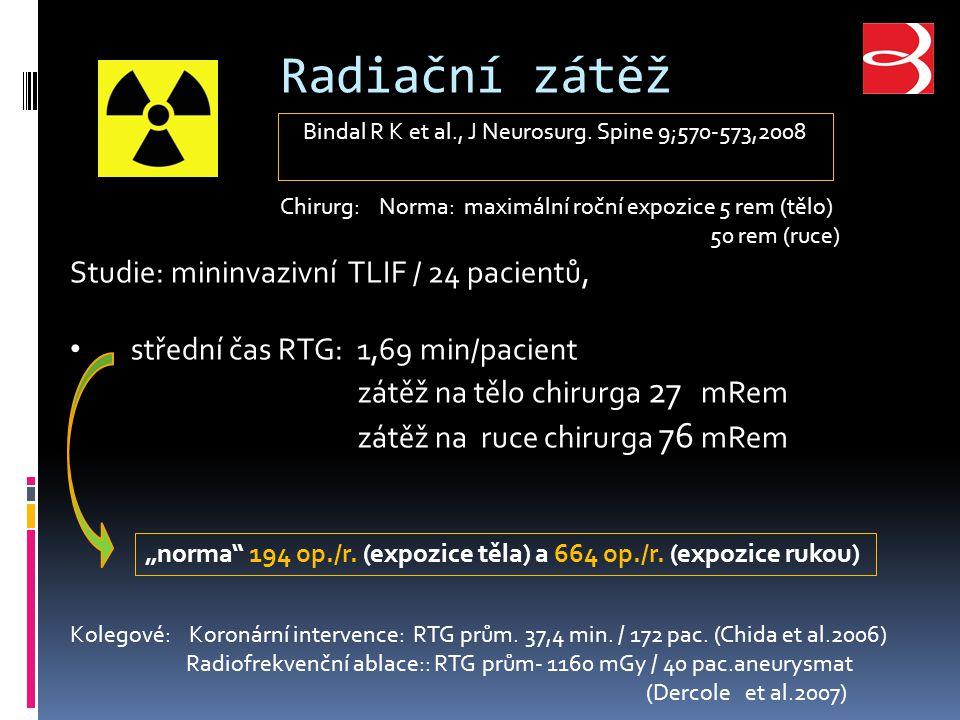 Radiační zátěž Chirurg: Norma: maximální roční expozice 5 rem (tělo) 50 rem (ruce) Bindal R K et al., J Neurosurg.