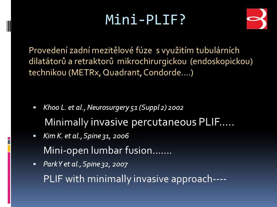 Mini-PLIF. Khoo L. et al., Neurosurgery 51 (Suppl 2) 2002 Minimally invasive percutaneous PLIF…..