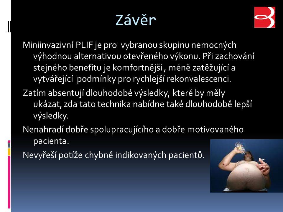 Závěr Miniinvazivní PLIF je pro vybranou skupinu nemocných výhodnou alternativou otevřeného výkonu.