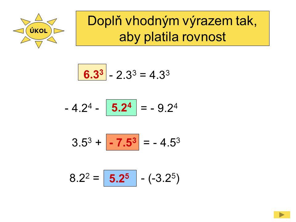 - 4.2 4 - = - 9.2 4 Doplň vhodným výrazem tak, aby platila rovnost - 2.3 3 = 4.3 3 6.3 3 8.2 2 = - (-3.2 5 ) 5.2 4 3.5 3 + = - 4.5 3 - 7.5 3 5.2 5 ÚKO
