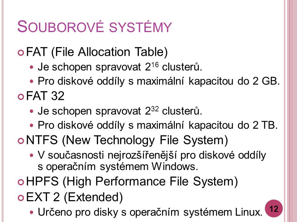 S OUBOROVÉ SYSTÉMY FAT (File Allocation Table) Je schopen spravovat 2 16 clusterů. Pro diskové oddíly s maximální kapacitou do 2 GB. FAT 32 Je schopen