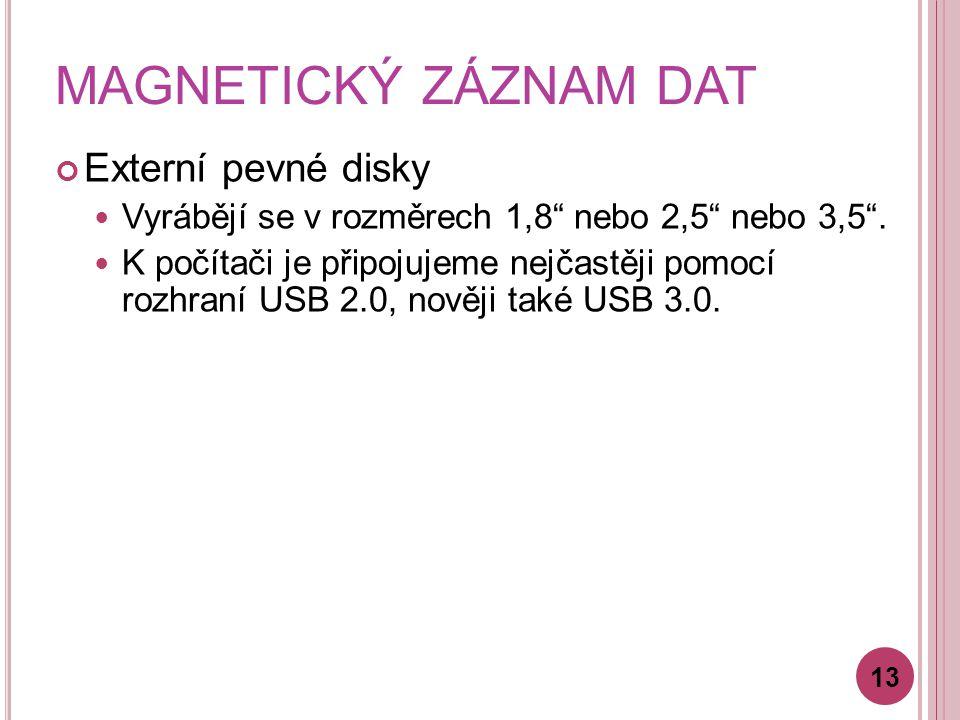 """MAGNETICKÝ ZÁZNAM DAT Externí pevné disky Vyrábějí se v rozměrech 1,8"""" nebo 2,5"""" nebo 3,5"""". K počítači je připojujeme nejčastěji pomocí rozhraní USB 2"""