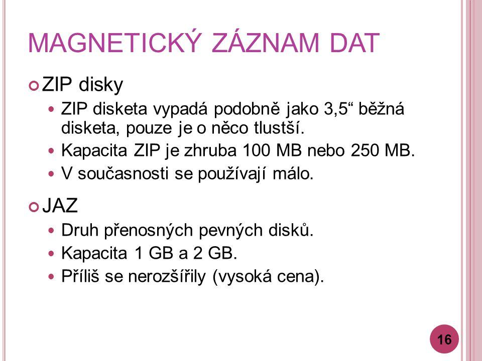 """MAGNETICKÝ ZÁZNAM DAT ZIP disky ZIP disketa vypadá podobně jako 3,5"""" běžná disketa, pouze je o něco tlustší. Kapacita ZIP je zhruba 100 MB nebo 250 MB"""