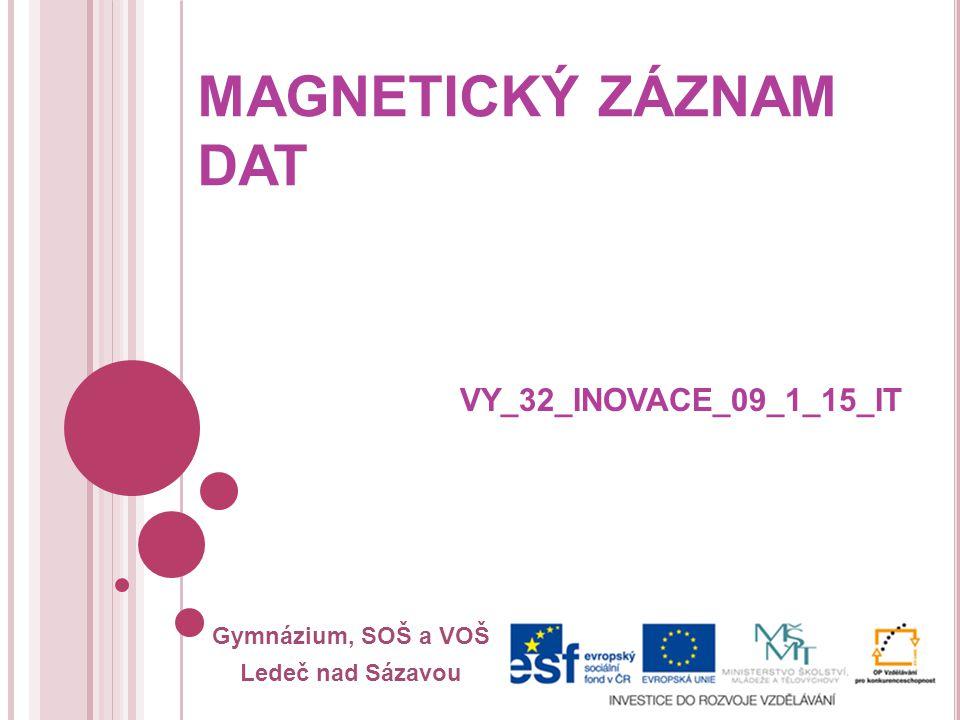 Gymnázium, SOŠ a VOŠ Ledeč nad Sázavou MAGNETICKÝ ZÁZNAM DAT VY_32_INOVACE_09_1_15_IT