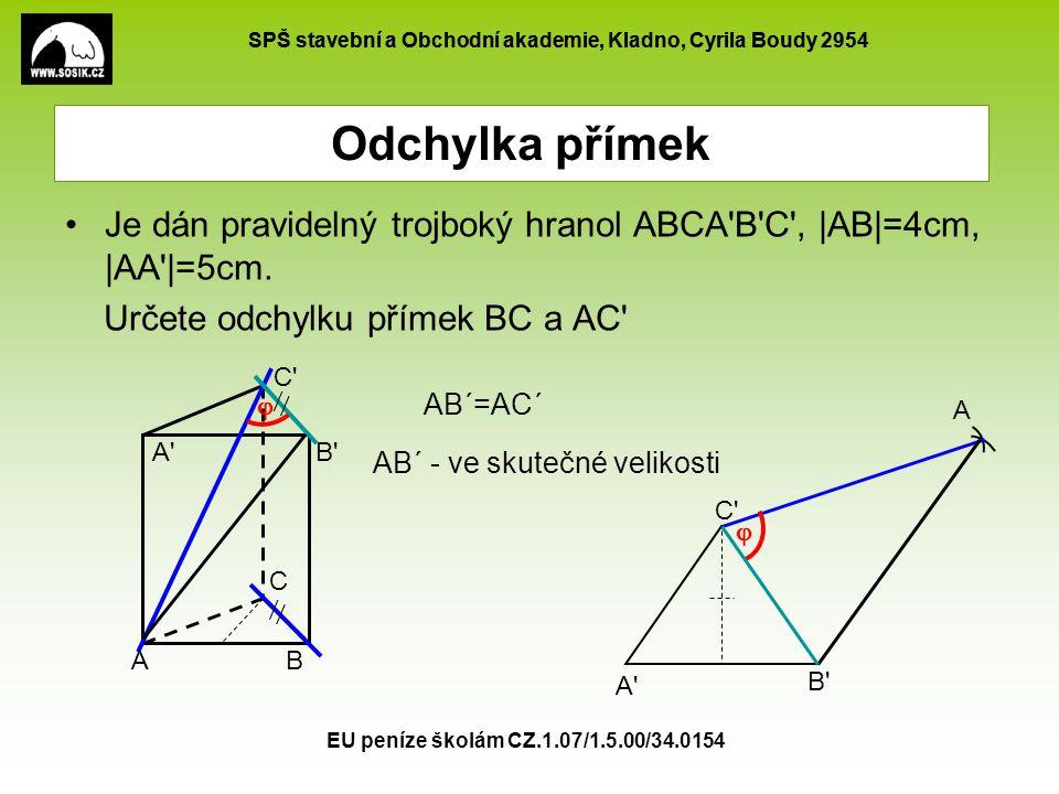 SPŠ stavební a Obchodní akademie, Kladno, Cyrila Boudy 2954 EU peníze školám CZ.1.07/1.5.00/34.0154 Odchylka přímek A B C D V Je dán pravidelný čtyřboký jehlan ABCDV, |AB|=5cm, v=6cm.