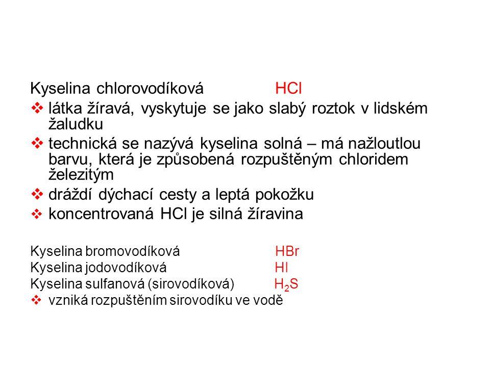 Kyselina chlorovodíková HCl  látka žíravá, vyskytuje se jako slabý roztok v lidském žaludku  technická se nazývá kyselina solná – má nažloutlou barv