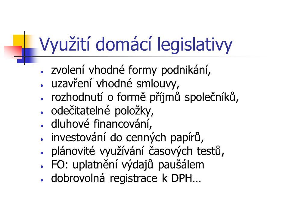 Využití domácí legislativy  zvolení vhodné formy podnikání,  uzavření vhodné smlouvy,  rozhodnutí o formě příjmů společníků,  odečitatelné položky,  dluhové financování,  investování do cenných papírů,  plánovité využívání časových testů,  FO: uplatnění výdajů paušálem  dobrovolná registrace k DPH…