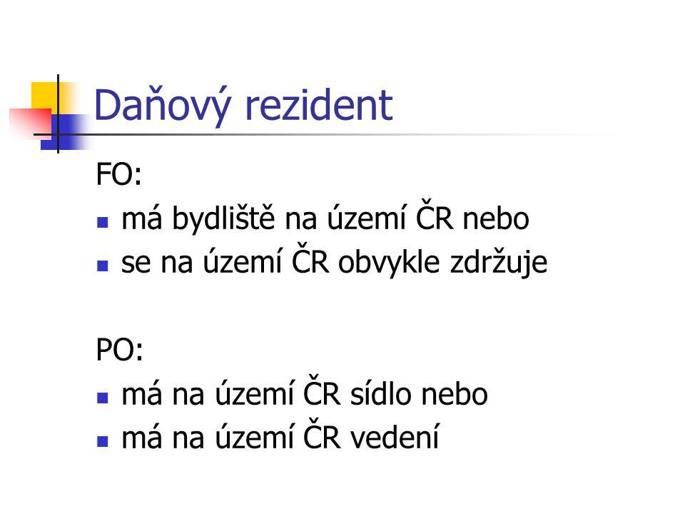 Daňový rezident FO: má bydliště na území ČR nebo se na území ČR obvykle zdržuje PO: má na území ČR sídlo nebo má na území ČR vedení