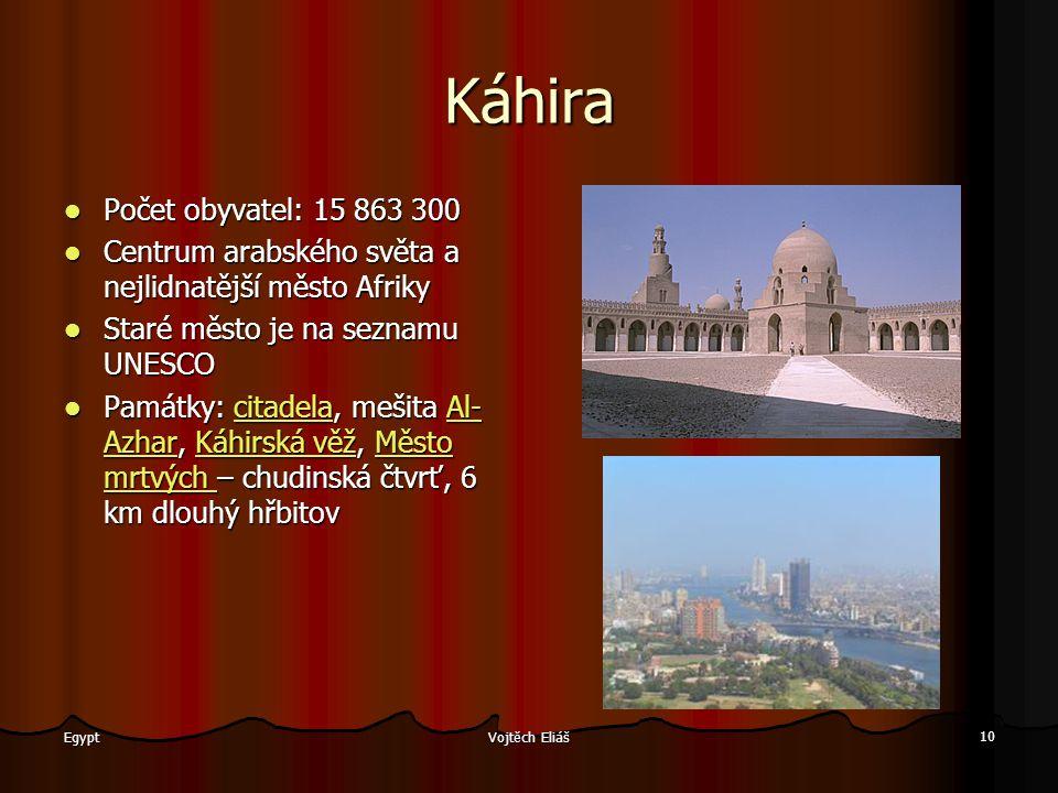 Vojtěch Eliáš 10 Egypt Káhira Počet obyvatel: 15 863 300 Centrum arabského světa a nejlidnatější město Afriky Staré město je na seznamu UNESCO Památky