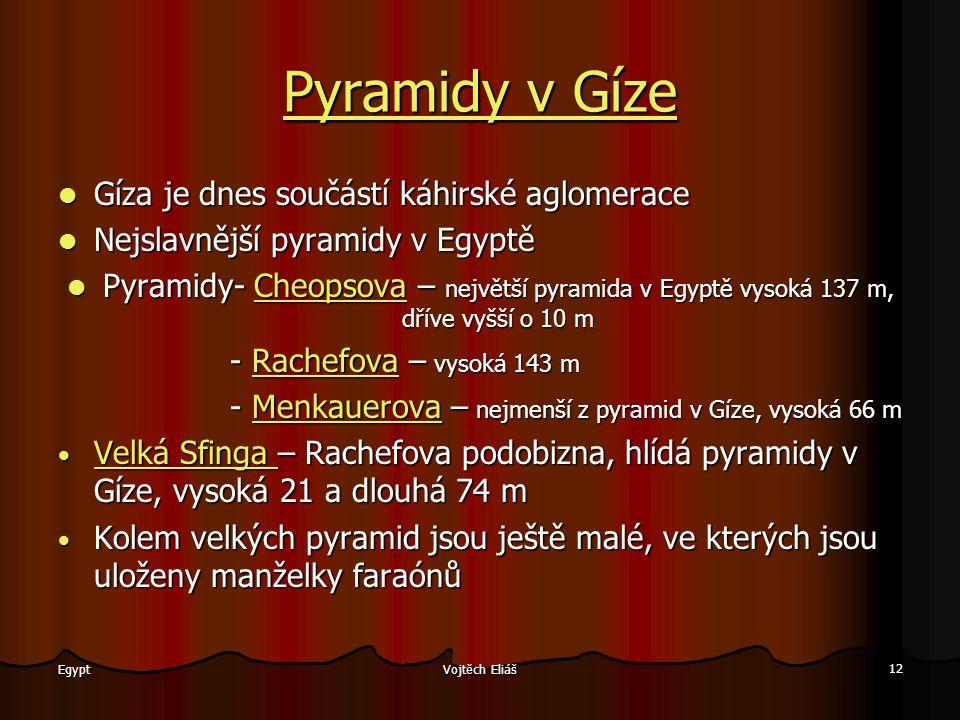 Vojtěch Eliáš 12 Egypt PPPP yyyy rrrr aaaa mmmm iiii dddd yyyy v v v v G G G G íííí zzzz eeee Gíza je dnes součástí káhirské aglomerace Nejslavnější p