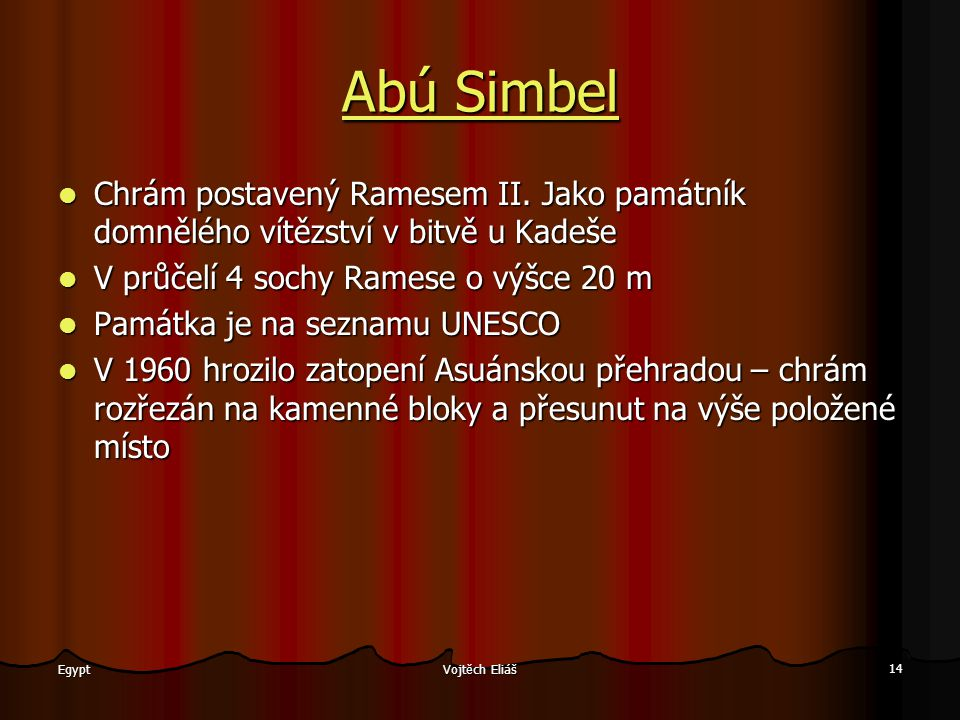 Vojtěch Eliáš 14 Egypt Abú Simbel Abú Simbel Chrám postavený Ramesem II. Jako památník domnělého vítězství v bitvě u Kadeše Chrám postavený Ramesem II