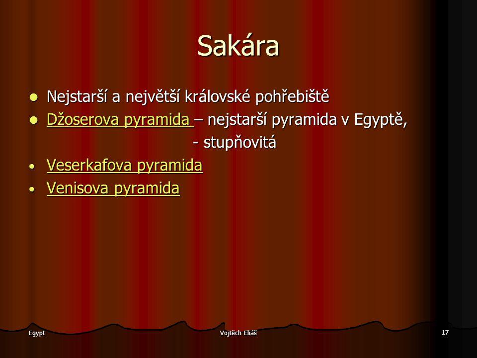 Vojtěch Eliáš 17 Egypt Sakára Nejstarší a největší královské pohřebiště D D žžžž oooo ssss eeee rrrr oooo vvvv aaaa p p p p yyyy rrrr aaaa mmmm iiii d
