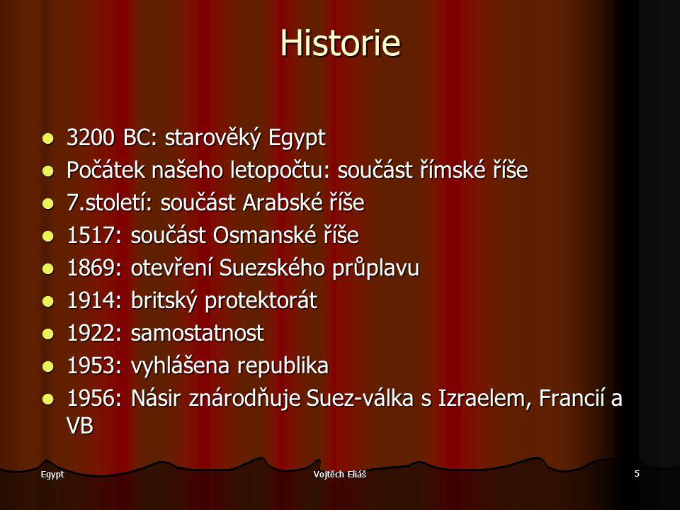 Vojtěch Eliáš 5 Egypt Historie 3200 BC: starověký Egypt 3200 BC: starověký Egypt Počátek našeho letopočtu: součást římské říše Počátek našeho letopočt