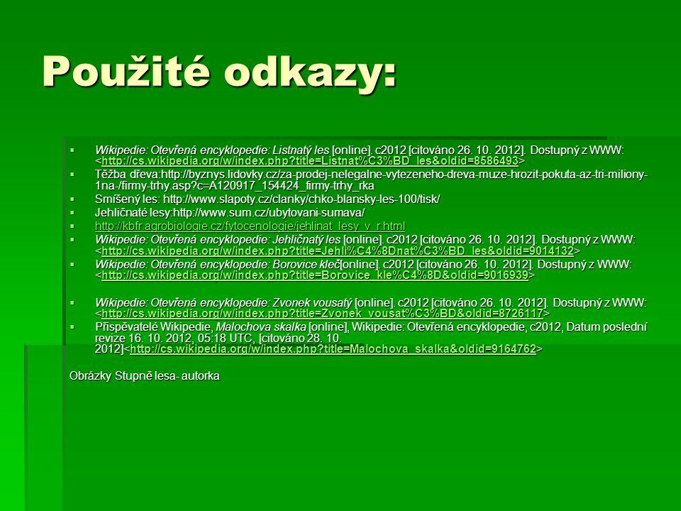 Použité odkazy:  Wikipedie: Otevřená encyklopedie: Listnatý les [online].