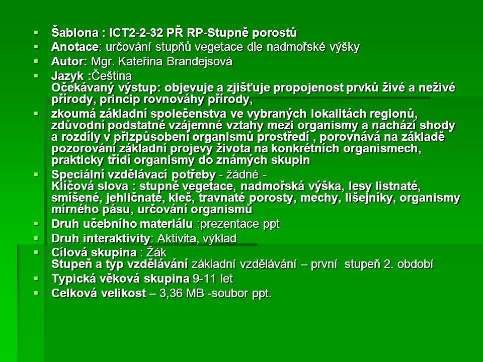  Šablona : ICT2-2-32 PŘ RP-Stupně porostů  Anotace: určování stupňů vegetace dle nadmořské výšky  Autor: Mgr.