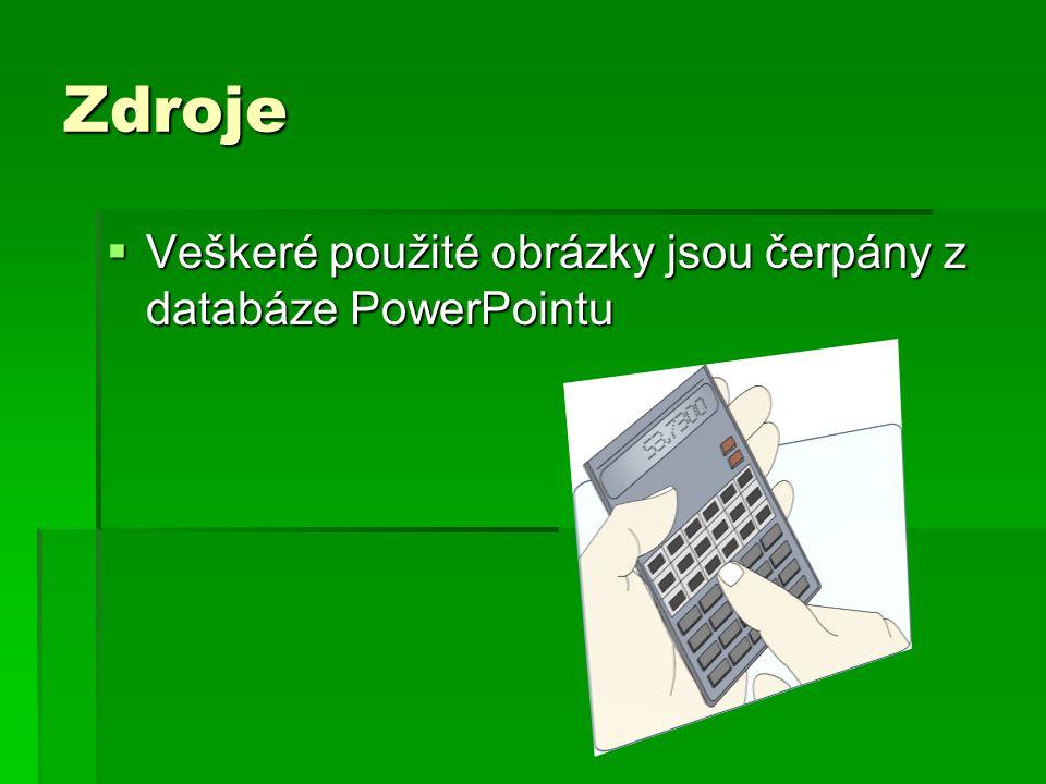 Zdroje  Veškeré použité obrázky jsou čerpány z databáze PowerPointu