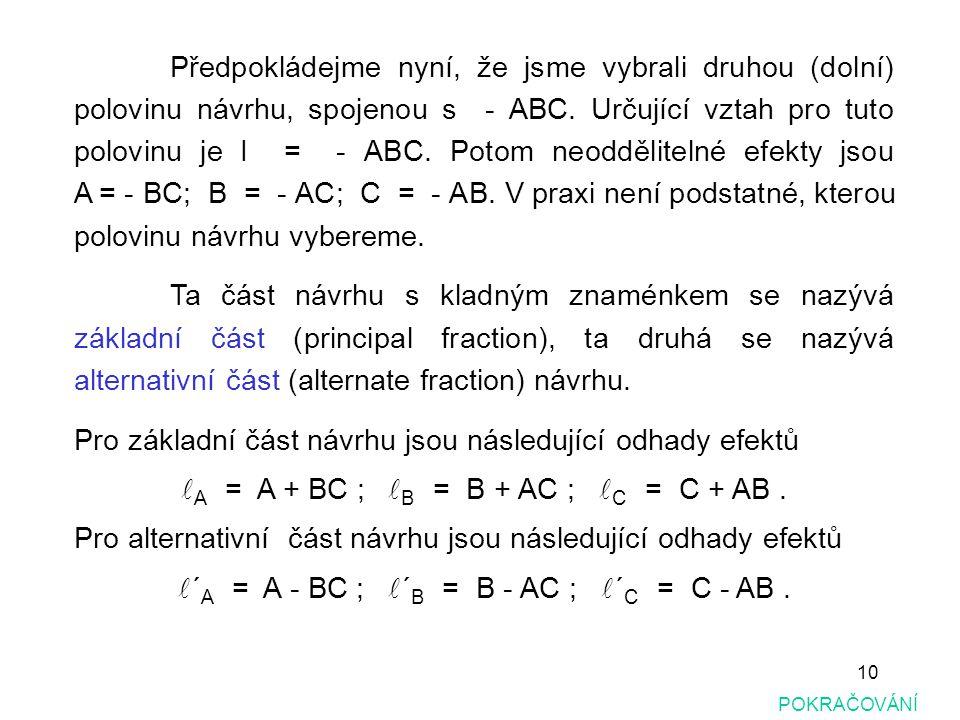 10 POKRAČOVÁNÍ Předpokládejme nyní, že jsme vybrali druhou (dolní) polovinu návrhu, spojenou s - ABC. Určující vztah pro tuto polovinu je I = - ABC. P