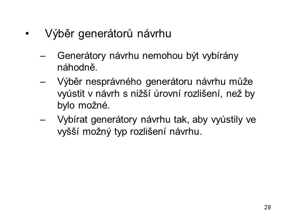 29 Výběr generátorů návrhu –Generátory návrhu nemohou být vybírány náhodně. –Výběr nesprávného generátoru návrhu může vyústit v návrh s nižší úrovní r