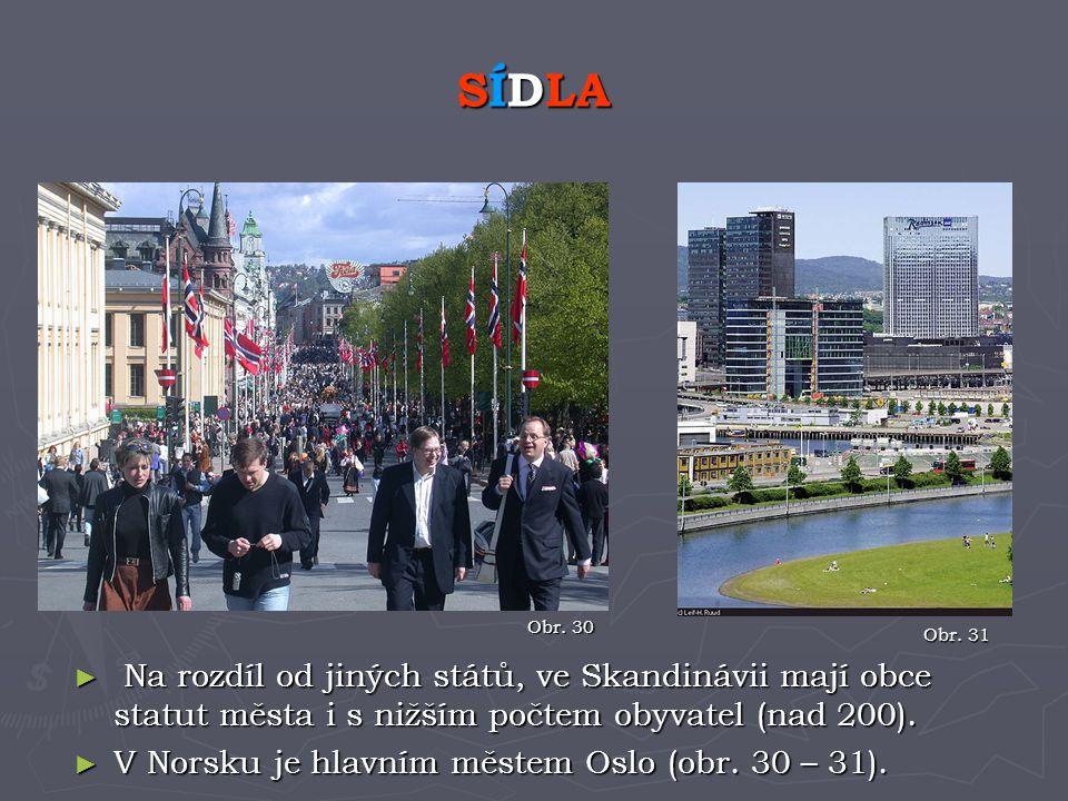 ► Na rozdíl od jiných států, ve Skandinávii mají obce statut města i s nižším počtem obyvatel (nad 200). ► V Norsku je hlavním městem Oslo (obr. 30 –
