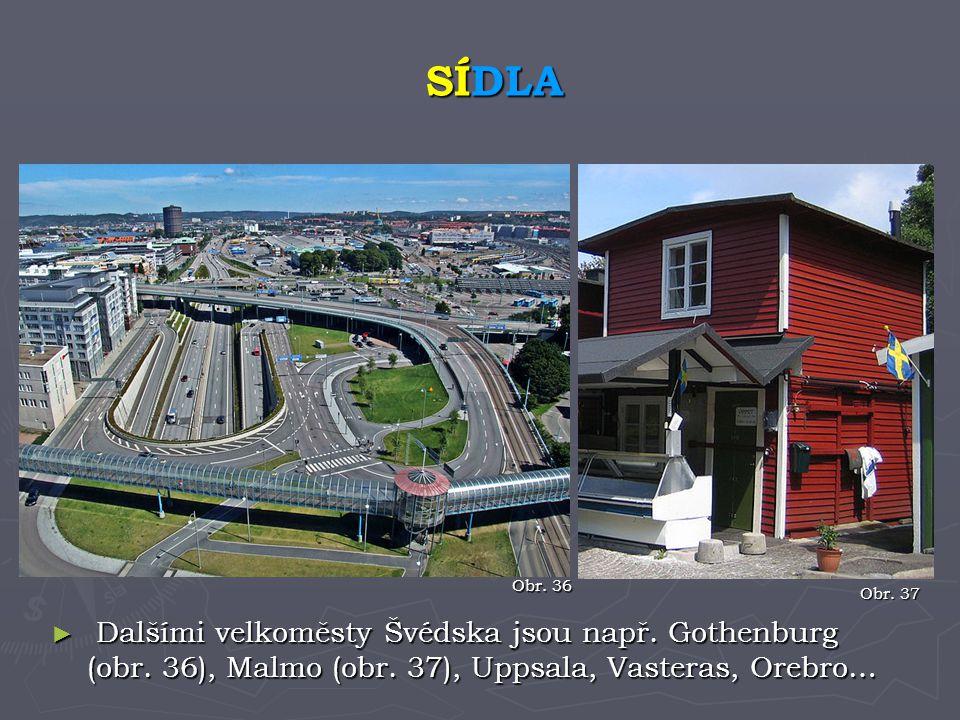 ► Dalšími velkoměsty Švédska jsou např. Gothenburg (obr. 36), Malmo (obr. 37), Uppsala, Vasteras, Orebro… SÍDLA Obr. 36 Obr. 37